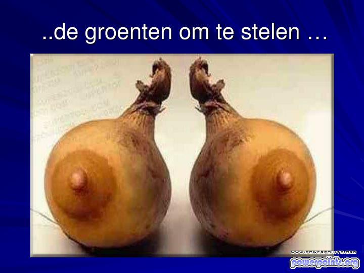 ..de groenten om te stelen …