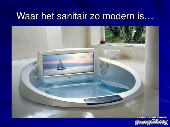 Waar het sanitair zo modern is…