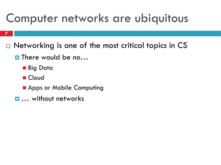 Computer networks are ubiquitous