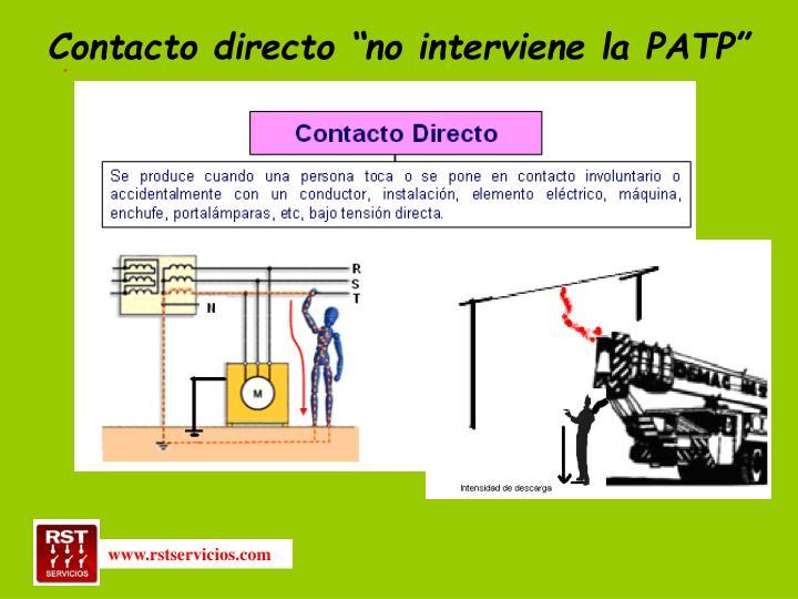 """Contacto directo """"no interviene la PATP"""""""