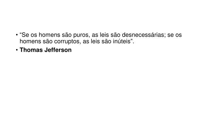 """""""Se os homens são puros, as leis são desnecessárias; se os homens são corruptos, as leis são inúteis""""."""