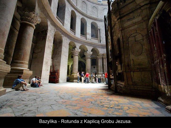 Bazylika - Rotunda z Kaplicą Grobu Jezusa.