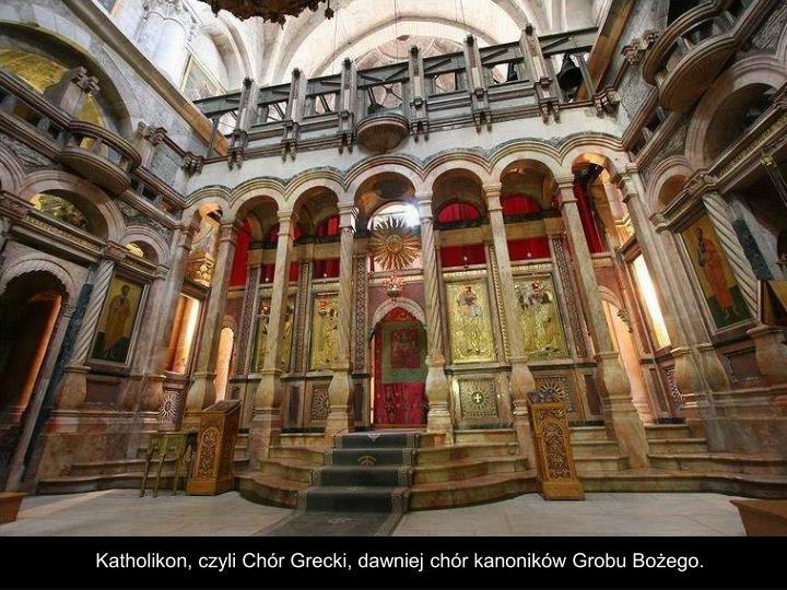 Katholikon, czyli Chór Grecki, dawniej chór kanoników Grobu Bożego.