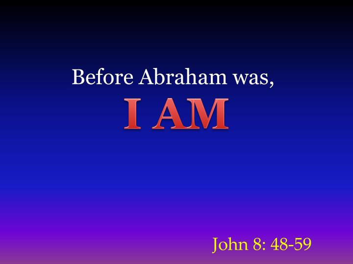 Before Abraham was,