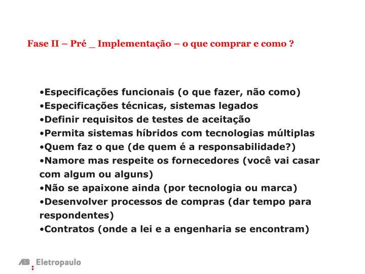 Fase II – Pré _ Implementação – o que comprar e como ?