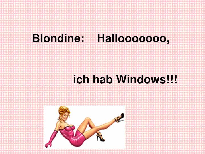 Blondine:    Hallooooooo,