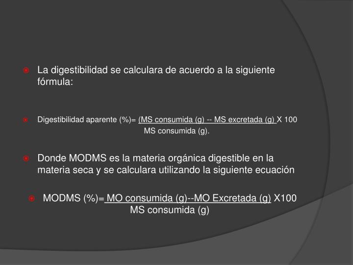 La digestibilidad se calculara de acuerdo a la siguiente fórmula: