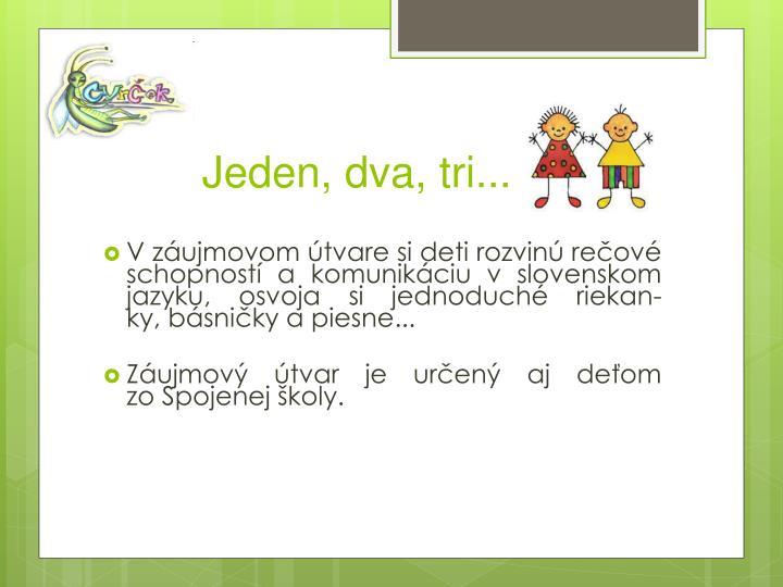 Vzáujmovom útvare si deti rozvinú rečové schopností akomunikáciu vslovenskom jazyku, osvoja si jednoduché riekan