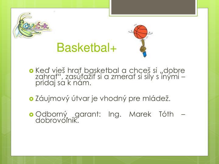 """Keď vieš hrať basketbal a chceš si """"dobre zahrať"""", zasúťažiť si azmerať si sily sinými – pridaj sa k nám."""
