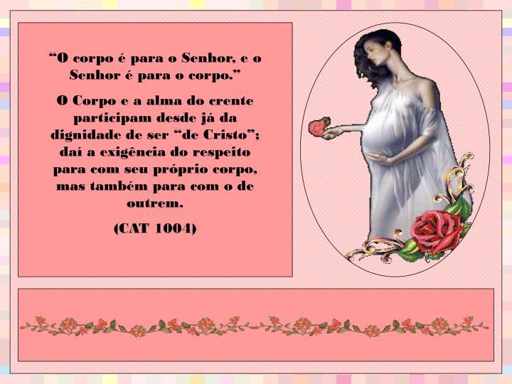 """""""O corpo é para o Senhor, e o Senhor é para o corpo."""""""