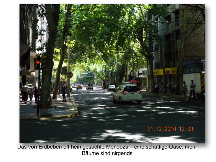 Das von Erdbeben oft heimgesuchte Mendoza – eine schattige Oase, mehr Bäume sind nirgends
