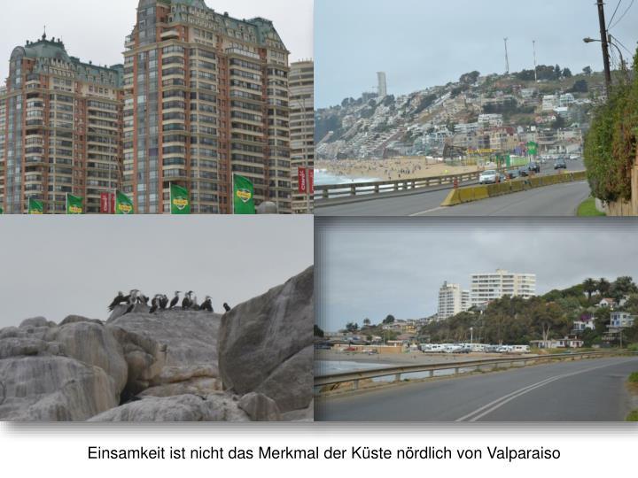 Einsamkeit ist nicht das Merkmal der Küste nördlich von Valparaiso
