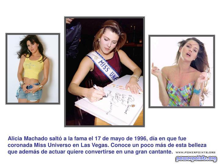 Alicia Machado saltó a la fama el 17 de mayo de 1996, día en que fue coronada Miss Universo en Las Vegas. Conoce un poco más de esta belleza que además de actuar quiere convertirse en una gran cantante.