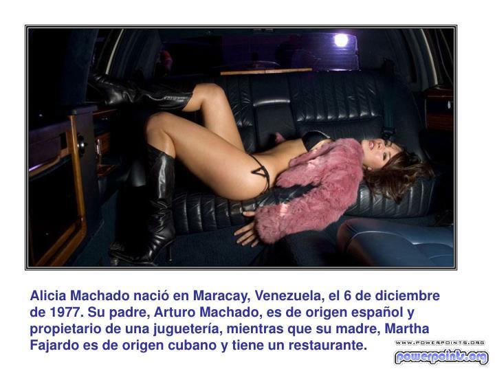 Alicia Machado nació en Maracay, Venezuela, el 6 de diciembre de 1977. Su padre, Arturo Machado, es de origen español y propietario de una juguetería, mientras que su madre, Martha Fajardo es de origen cubano y tiene un restaurante.