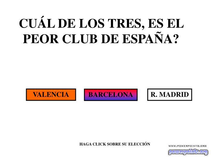 CUÁL DE LOS TRES, ES EL PEOR CLUB DE ESPAÑA?