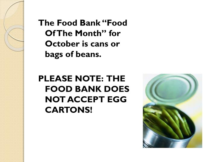 "The Food Bank ""Food Of The Month"" for October is cans or bags of beans."
