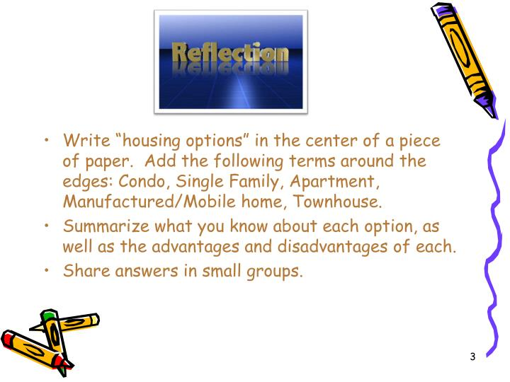 "Write ""housing options"" in the center of a piece of paper.  Add the following terms around the edges: Condo, Single Family, Apartment, Manufactured/Mobile home, Townhouse."