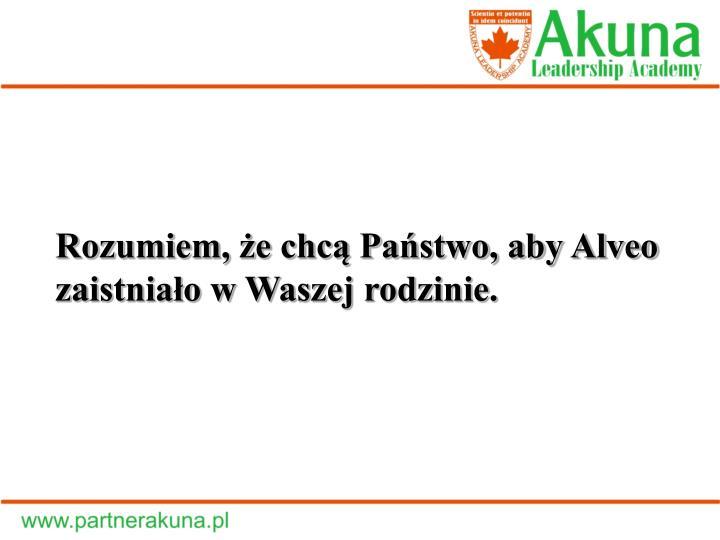 Rozumiem, że chcą Państwo, aby Alveo zaistniało w Waszej rodzinie.
