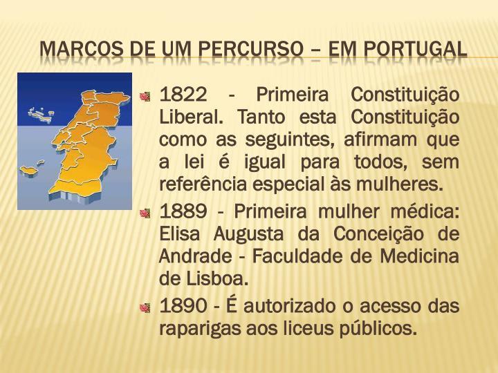 1822 - Primeira Constituição Liberal. Tanto esta Constituição como as
