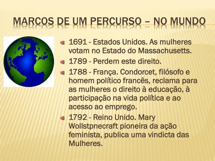 1691 - Estados Unidos. As mulheres votam no Estado do Massachusetts.