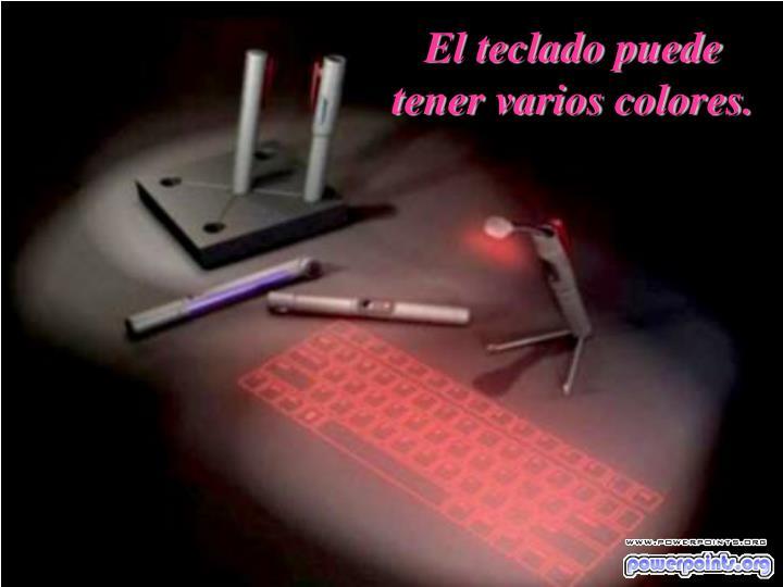 El teclado puede tener varios colores.