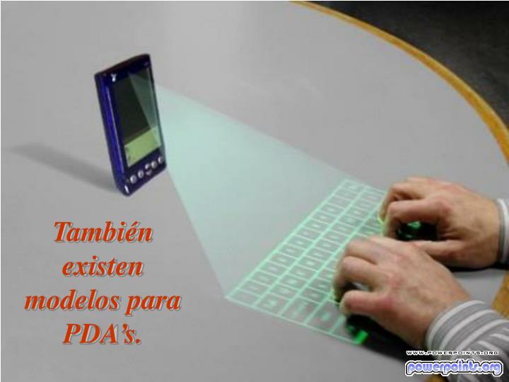 También existen modelos para PDA's.