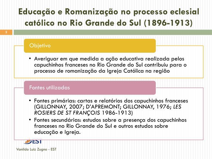 Educação e Romanização no processo eclesial católico no Rio Grande do Sul (1896-1913)