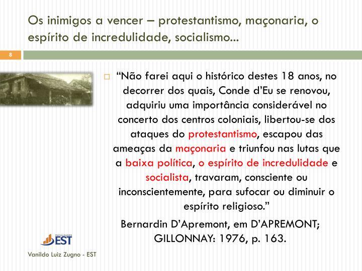 Os inimigos a vencer – protestantismo, maçonaria, o espírito de incredulidade, socialismo...