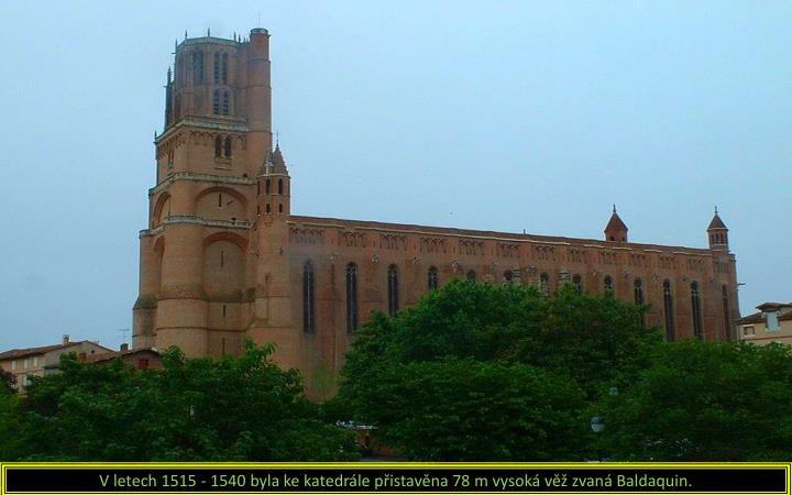 V letech 1515 - 1540 byla ke katedrále přistavěna 78 m vysoká věž zvaná