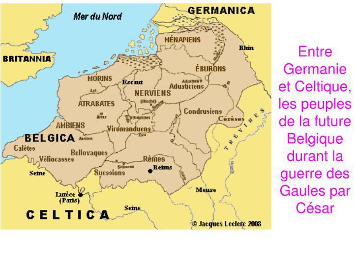 Entre Germanie et Celtique, les peuples de la future Belgique durant la guerre des Gaules par César