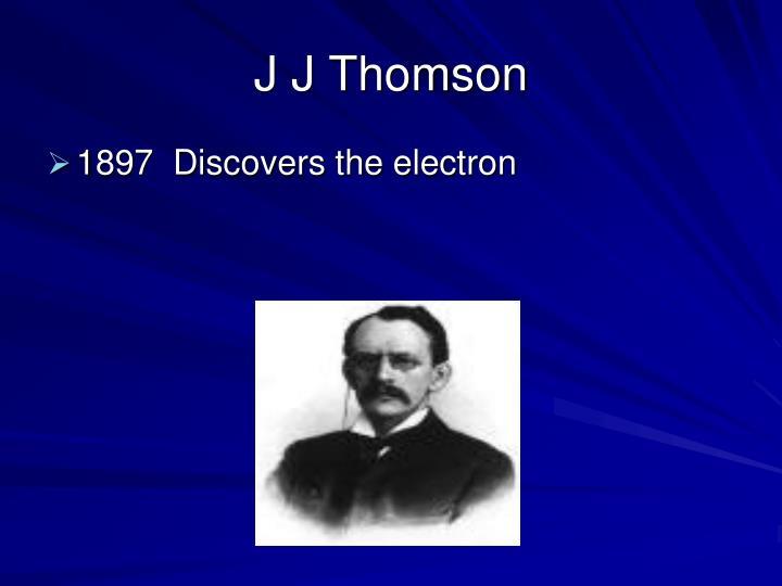 J J Thomson