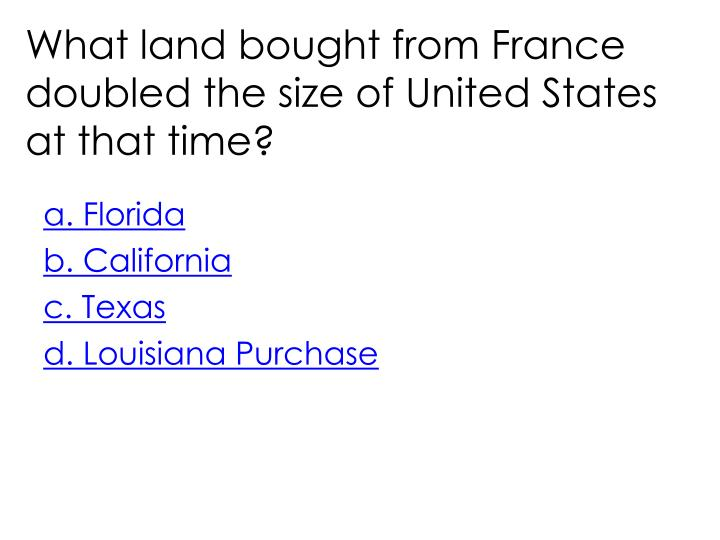 What land bought from France doubled the size of United States at that time?