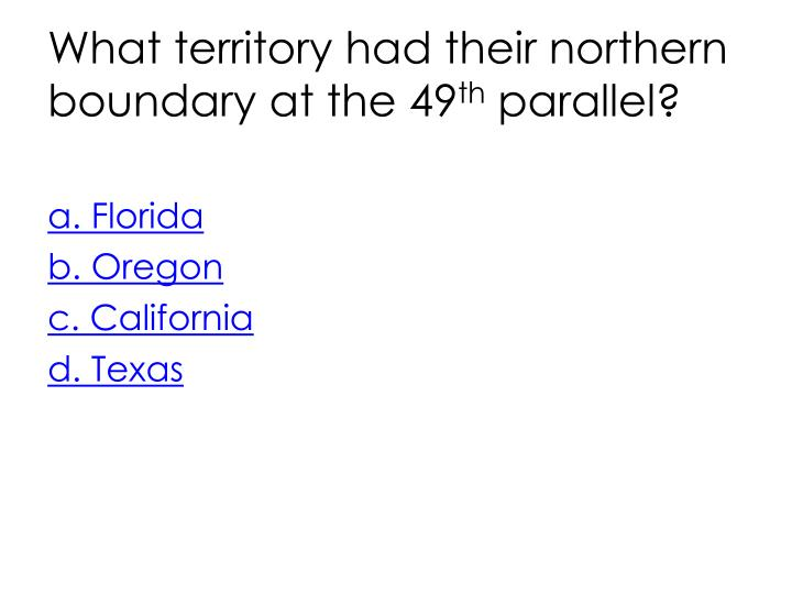 What territory had their northern boundary at the 49