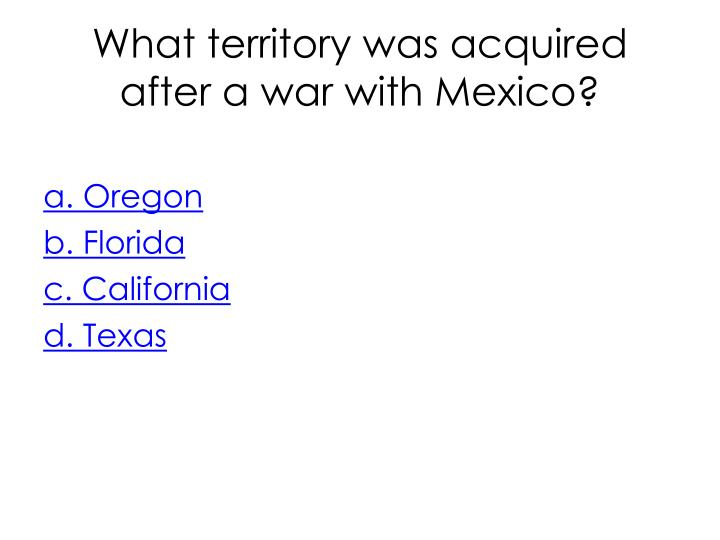 What territory was acquired after a war with Mexico?