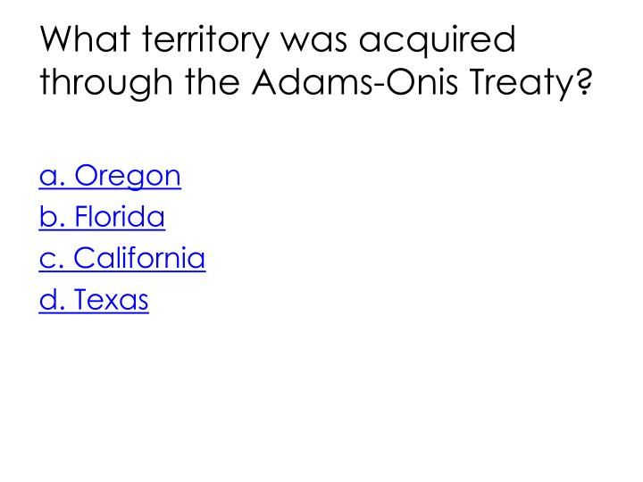 What territory was acquired through the Adams-Onis Treaty?
