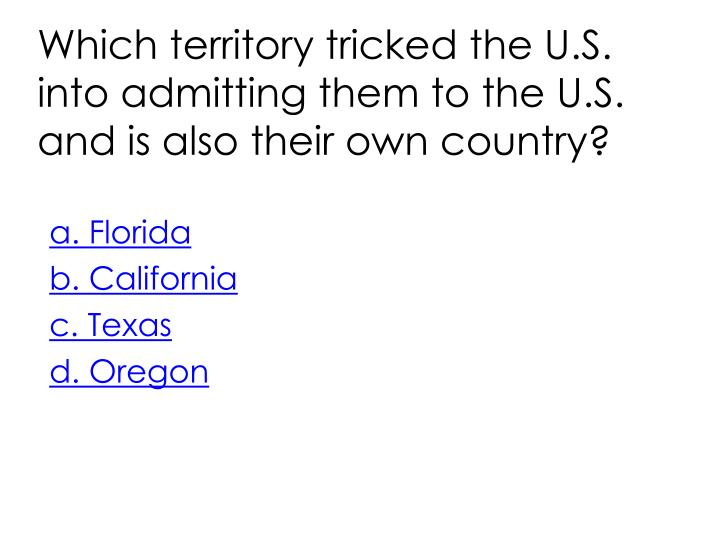 Which territory tricked the U.S. into admitting them to the U.S. and is also their own country?