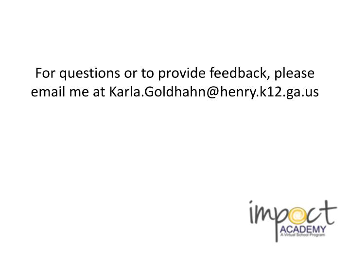 For questions or to provide feedback, please email me at Karla.Goldhahn@henry.k12.ga.us