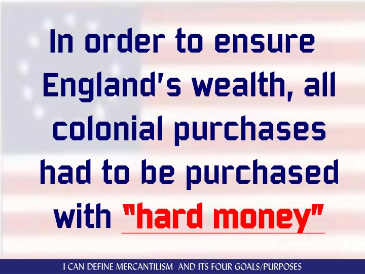 In order to ensure England's wealth, all colonial purchases had to be purchased with