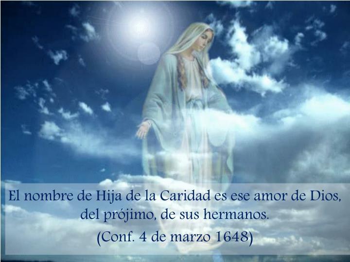El nombre de Hija de la Caridad es ese amor de Dios, del prjimo, de sus hermanos.