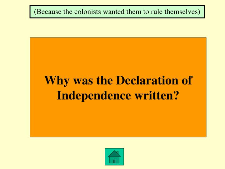 (Because the colonists wanted them to rule themselves)