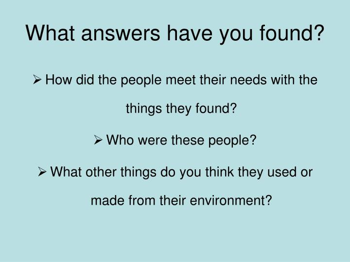 What answers have you found?