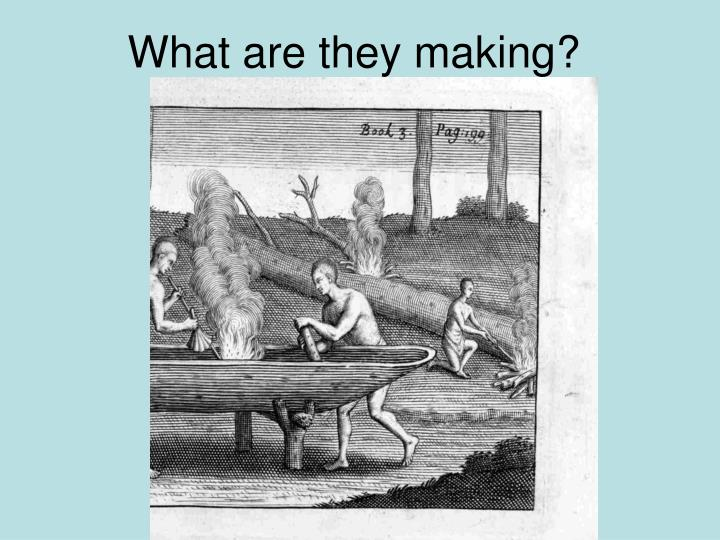 What are they making?