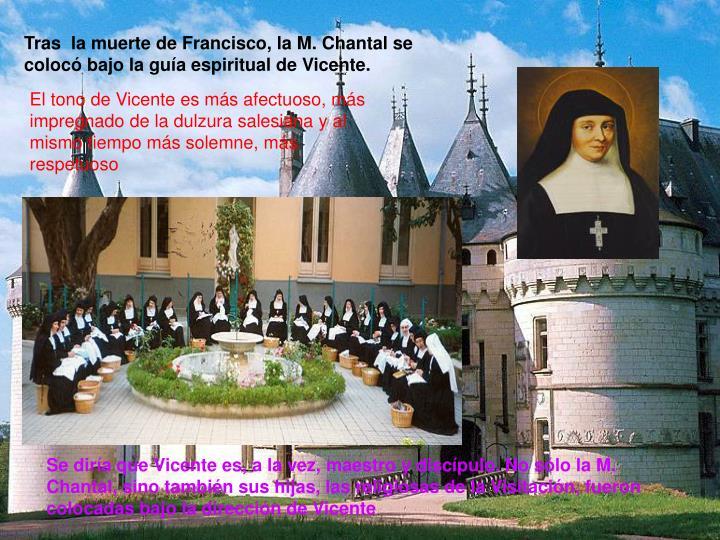 Tras  la muerte de Francisco, la M. Chantal se colocó bajo la guía espiritual de Vicente.