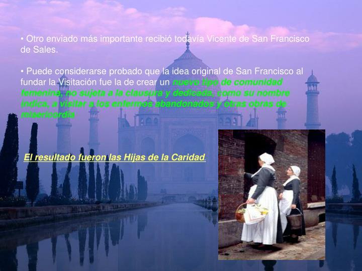 Otro enviado más importante recibió todavía Vicente de San Francisco de Sales.