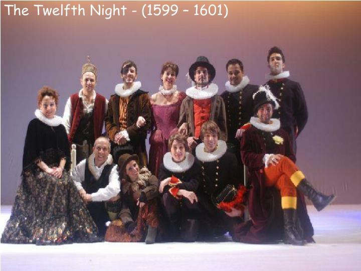 The Twelfth Night - (1599 – 1601)