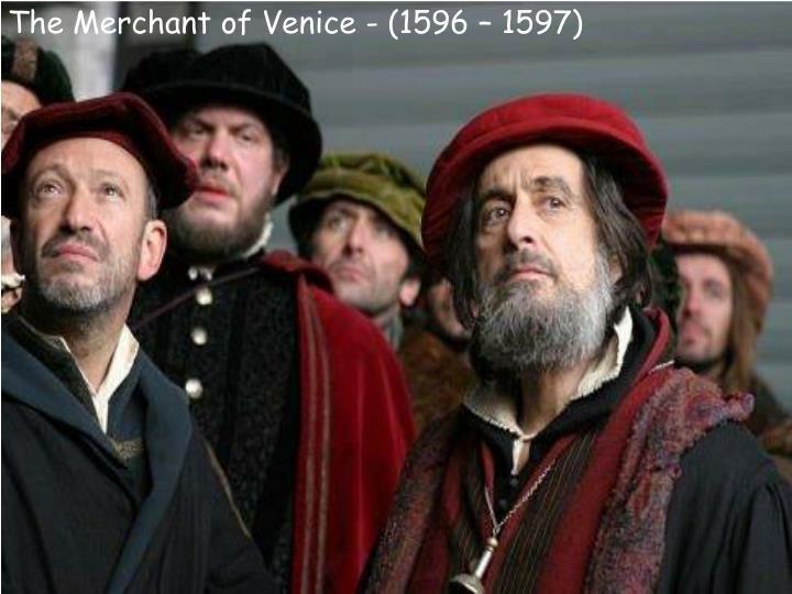 The Merchant of Venice - (1596 – 1597)