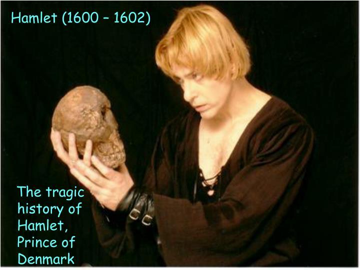 The tragic history of Hamlet, Prince of Denmark