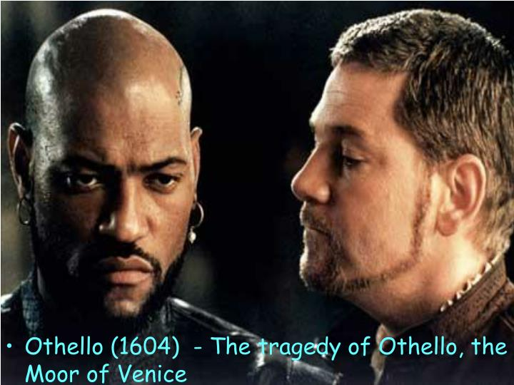 Othello (1604)  - The tragedy of Othello, the Moor of Venice