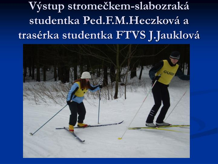 Výstup stromečkem-slabozraká studentka Ped.F.M.Heczková a trasérka studentka FTVS J.Jauklová