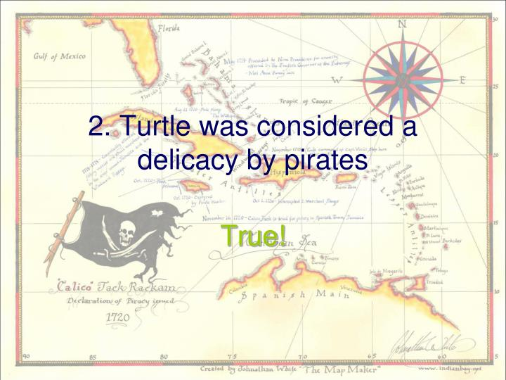2. Turtle was considered a delicacy by pirates